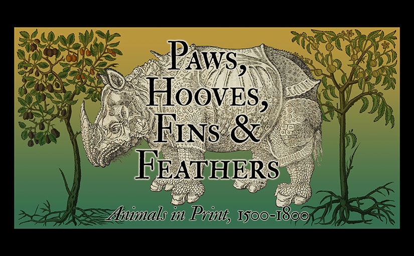Spring and Summer 2020 Exhibit – Paws, Hooves, Fins, and Feathers: Animals in Print, 1500-1800