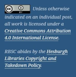 "Screen capture of Creative Commons license as it appears on this blog. ""Unless otherwise indicated on an individual post, all work is licensed under a Creative Commons Attribution 4.0 International License.[link]   RBSC abides by the Hesburgh Library Copyright and Takedown Policy[link]."""