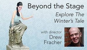 Beyond the Stage: Explore The Winter's Tale